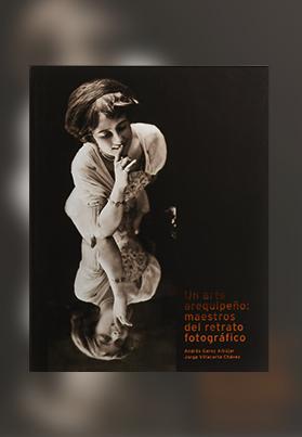 Un arte arequipeño: Maestros del retrato fotográfico